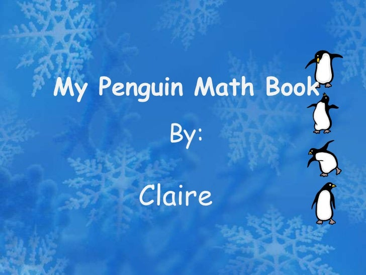 My Penguin Math Book        By:      Claire