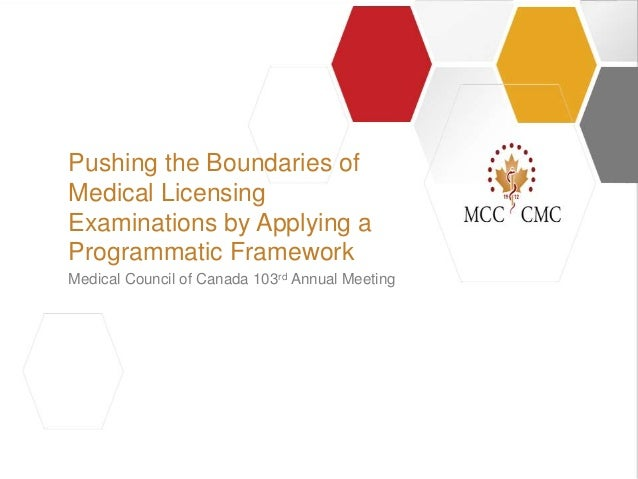 ||| Medical Council of Canada 103rd Annual Meeting Pushing the Boundaries of Medical Licensing Examinations by Applying a ...