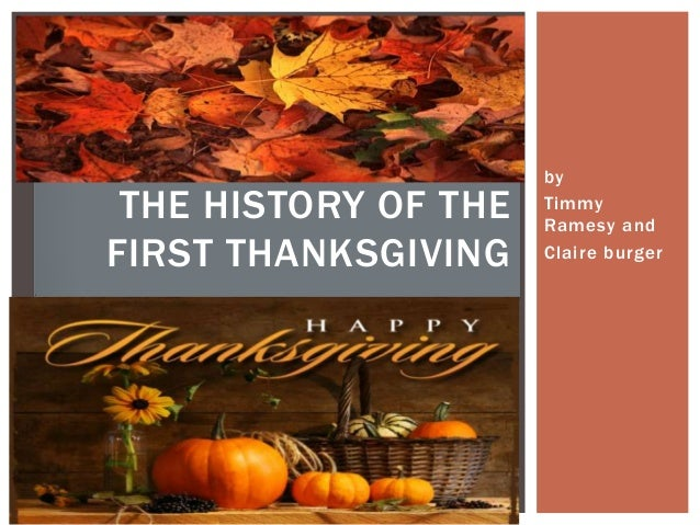 THE HISTORY OF THE FIRST THANKSGIVING  by Timmy Ramesy and Claire burger