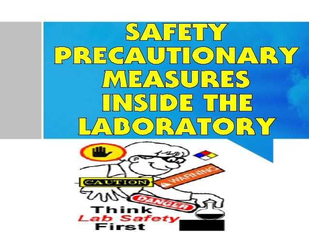 safety measures in labs Firstly, with respect to your safety, always wear a laboratory coat and safety glasses before beginning an experiment, know the reactivity of the.