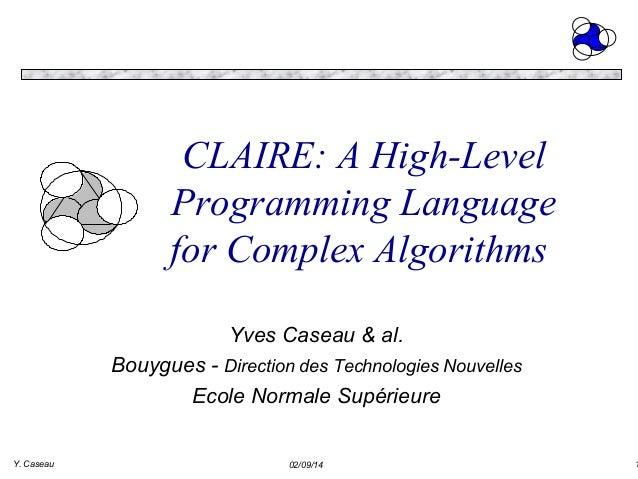 CLAIRE: A High-Level Programming Language for Complex Algorithms Yves Caseau & al. Bouygues - Direction des Technologies N...