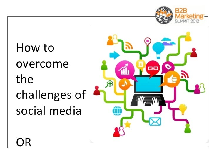 How toovercomethechallenges ofsocial mediaOR