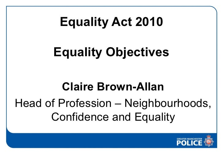 Equality Act 2010       Equality Objectives         Claire Brown-AllanHead of Profession – Neighbourhoods,      Confidence...