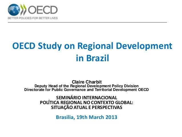 OECD Study on Regional Development in Brazil Claire Charbit Deputy Head of the Regional Development Policy Division Direct...