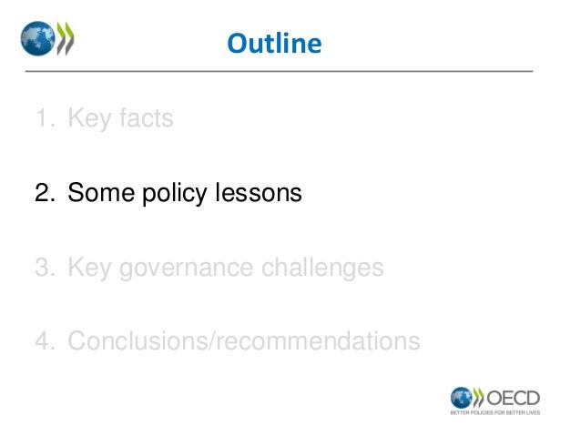 Outline 1. Key facts 2. Some policy lessons 3. Key governance challenges 4. Conclusions/recommendations