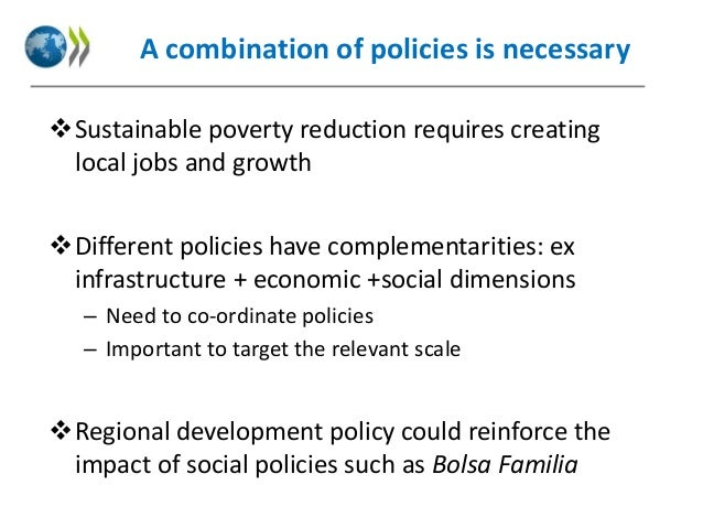 A combination of policies is necessary Sustainable poverty reduction requires creating local jobs and growth Different p...