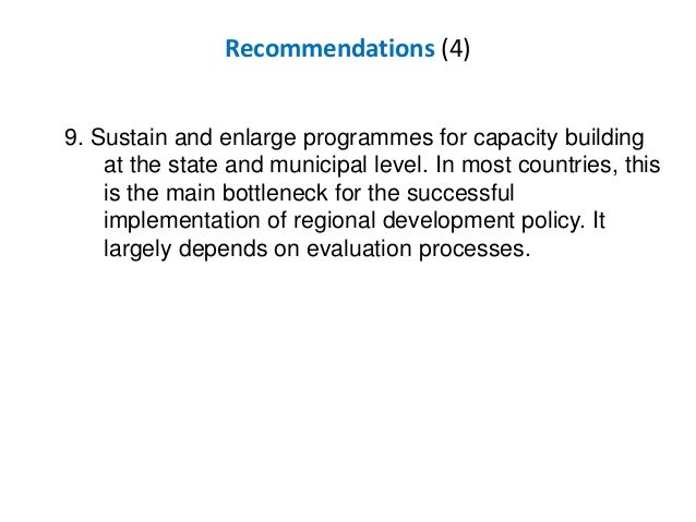 Recommendations (4) 9. Sustain and enlarge programmes for capacity building at the state and municipal level. In most coun...