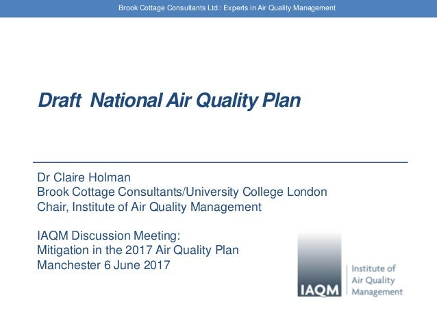 Brook Cottage Consultants Ltd.: Experts in Air Quality Management Draft National Air Quality Plan Dr Claire Holman Brook C...