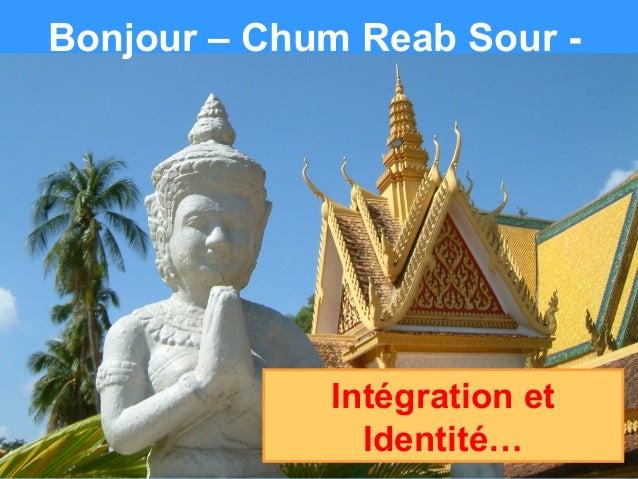 Bonjour – Chum Reab Sour -Intégration etIdentité…