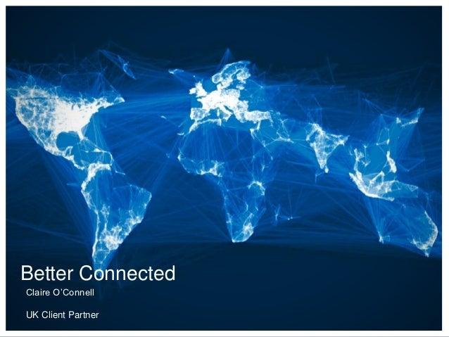Better ConnectedClaire O'ConnellUK Client Partner