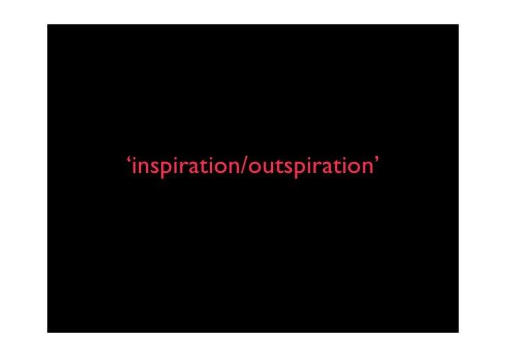 'inspiration/outspiration'