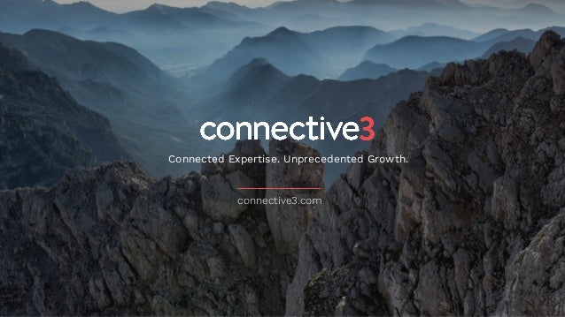 Connected Expertise. Unprecedented Growth. connective3.com