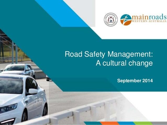 Road Safety Management:  A cultural change  September 2014