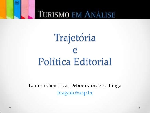 Trajetória             e    Política EditorialEditora Científica: Debora Cordeiro Braga            bragadc@usp.br