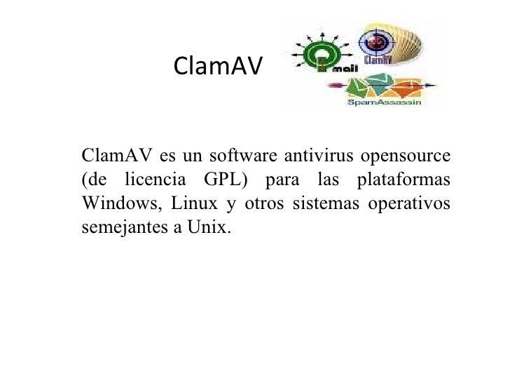 ClamAV ClamAV es un software antivirus opensource (de licencia GPL) para las plataformas Windows, Linux y otros sistemas o...