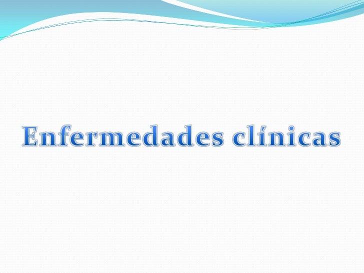 Enfermedades clínicas<br />