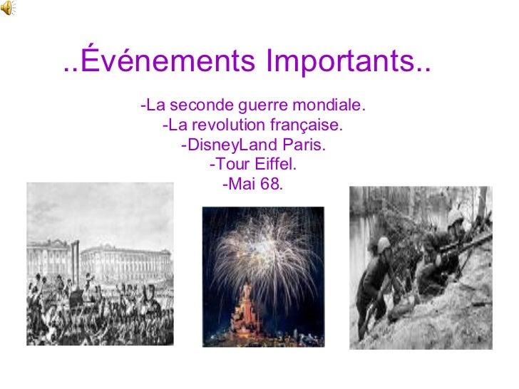 ..Événements Importants.. -La seconde guerre mondiale. -La revolution française. -DisneyLand Paris. -Tour Eiffel. -Mai 68.