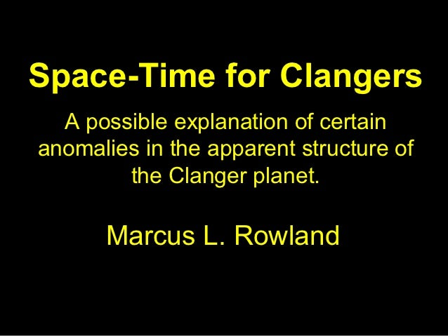 Space-Time for Clangers  A possible explanation of certainanomalies in the apparent structure of        the Clanger planet...