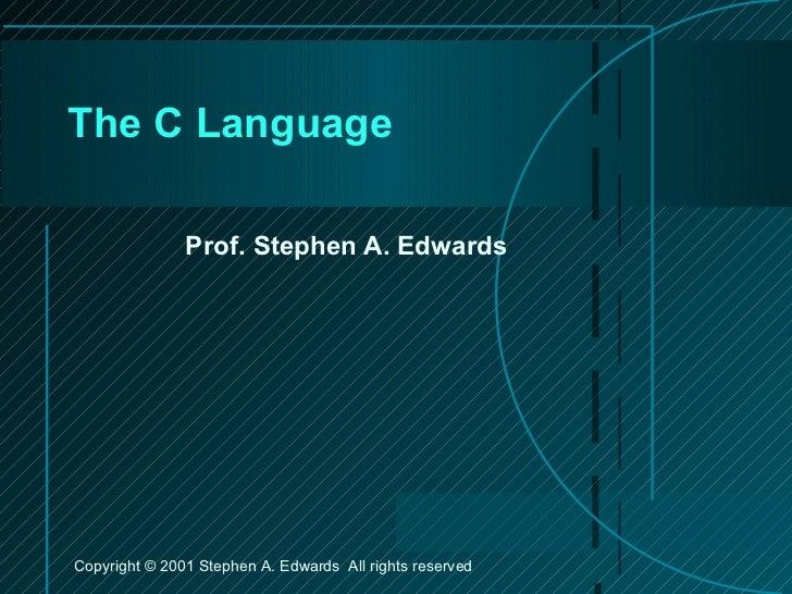 The C Language Prof. Stephen A. Edwards