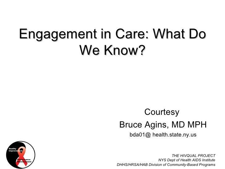 Engagement in Care: What Do We Know? <ul><li>Courtesy  </li></ul><ul><li>Bruce Agins, MD MPH </li></ul><ul><li>bda01@ heal...
