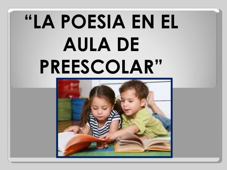 """"""" LA POESIA EN EL AULA DE PREESCOLAR"""""""