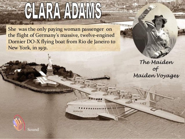 She was the only paying woman passenger on the flight of Germany's massive, twelve-engined Dornier DO-X flying boat from R...