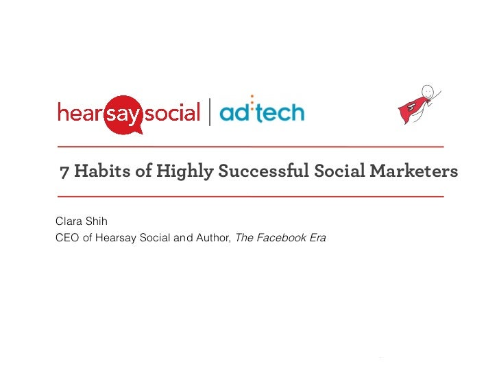 7 Habits of Highly Successful Social Marketers Clara Shih CEO of Hearsay Social and Author, The Facebook Era@clarashih @he...
