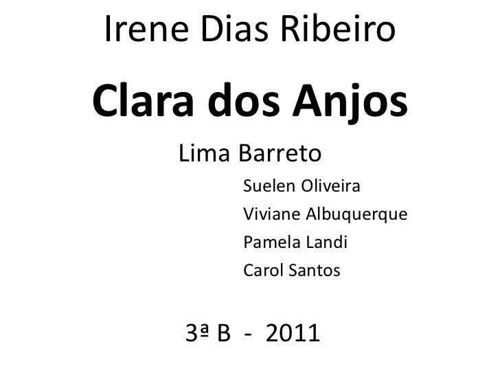 Irene Dias Ribeiro<br />Clara dos Anjos<br />Lima Barreto<br />   Suelen Oliveira <br />   Viviane Albuquerque <br />   Pa...