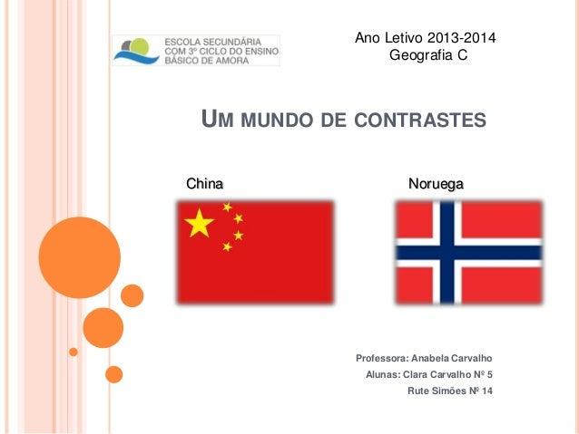 UM MUNDO DE CONTRASTES Professora: Anabela Carvalho Alunas: Clara Carvalho Nº 5 Rute Simões Nº 14 Ano Letivo 2013-2014 Geo...