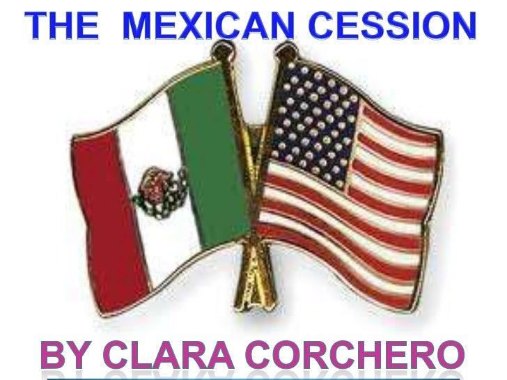 THE  MEXICAN CESSION<br />byclara corchero<br />