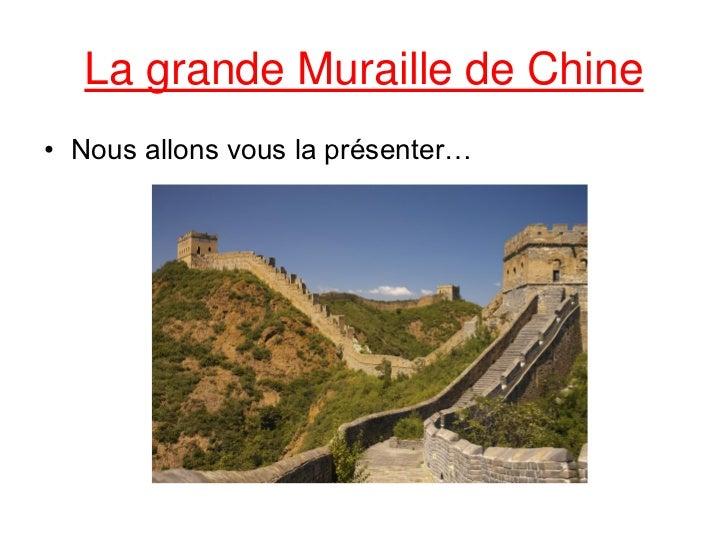 La grande Muraille de Chine• Nous allons vous la présenter…