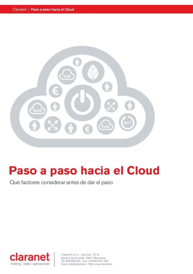 Claranet Paso a paso hacia el Cloud Paso a paso hacia el Cloud Qué factores considerar antes de dar el paso PaaS IaaS SaaS...