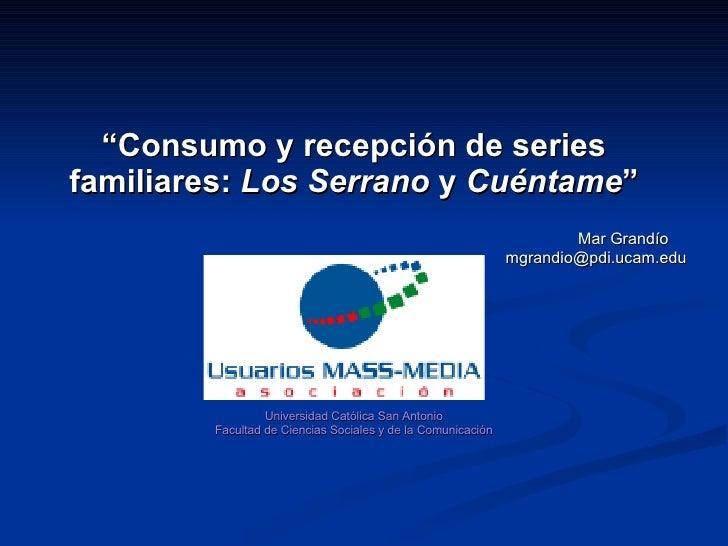 """"""" Consumo y recepción de series familiares:  Los Serrano  y  Cuéntame """" Mar Grandío  [email_address] Universidad Católica ..."""