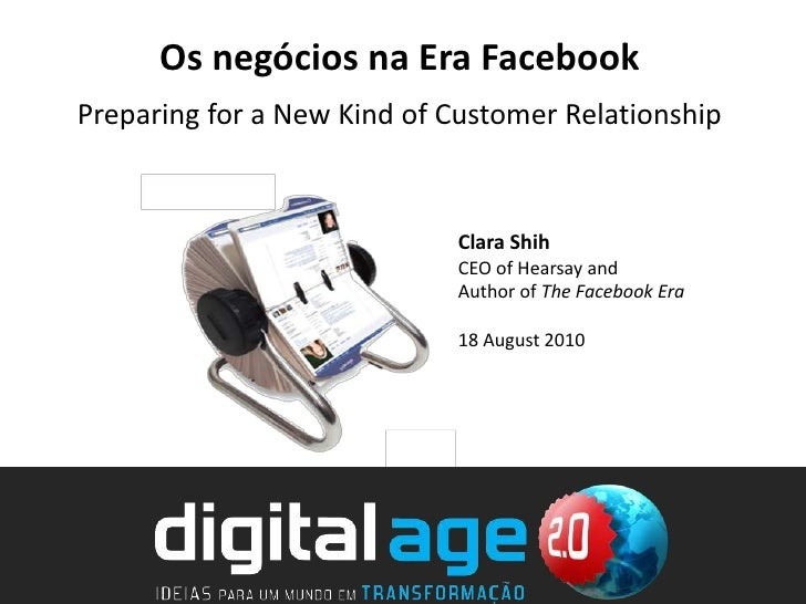Os negócios na Era Facebook<br />Preparing for a New Kind of Customer Relationship<br />Clara Shih<br />CEO of Hearsay and...