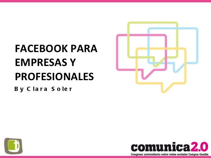 FACEBOOK PARA  EMPRESAS Y  PROFESIONALES By Clara Soler