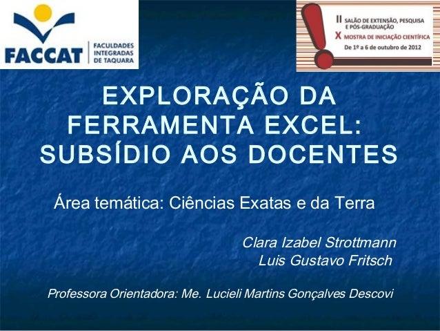EXPLORAÇÃO DA FERRAMENTA EXCEL:SUBSÍDIO AOS DOCENTES Área temática: Ciências Exatas e da Terra                            ...