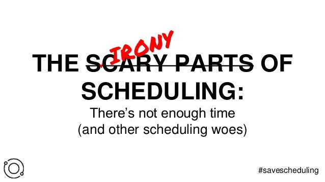 THE SCARY PARTS OF SCHEDULING: There's not enough time (and other scheduling woes) #savescheduling
