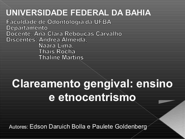 Clareamento gengival: ensino       e etnocentrismoAutores: Edson Daruich Bolla e Paulete Goldenberg