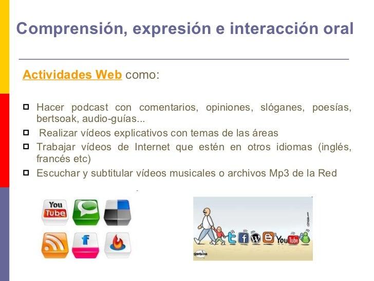 Comprensión, expresión e interacción oral <ul><li>Actividades Web   como: </li></ul><ul><li> </li></ul><ul><li>Hacer podc...