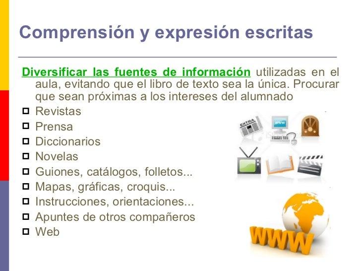 Comprensión y expresión escritas <ul><li>Diversificar las fuentes de información   utilizadas en el aula, evitando que el ...