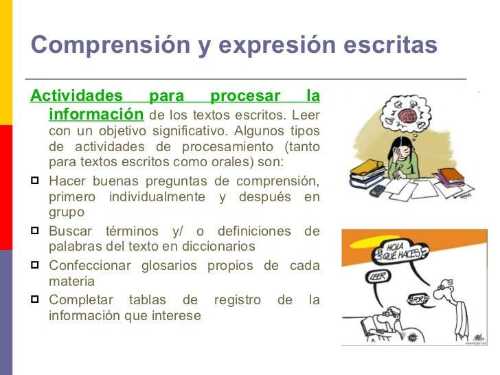 Comprensión y expresión escritas <ul><li>Actividades para procesar la información  de los textos escritos. Leer con un obj...