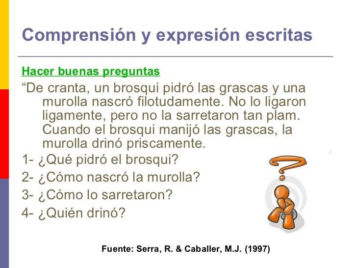 """Comprensión y expresión escritas <ul><li>Hacer buenas preguntas </li></ul><ul><li>"""" De cranta, un brosqui pidró las grasca..."""
