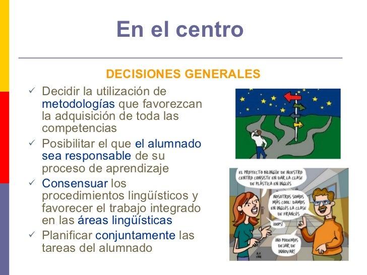 En el centro <ul><li>Decidir la utilización de  metodologías  que favorezcan la adquisición de toda las competencias </li>...