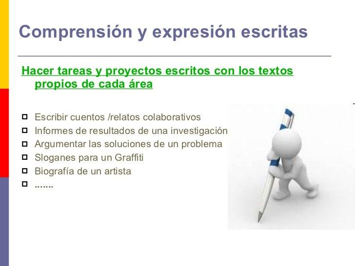 Comprensión y expresión escritas <ul><li>Hacer tareas y proyectos escritos con los textos propios de cada área </li></ul><...