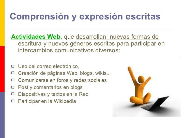 Comprensión y expresión escritas <ul><li>Actividades Web ,   que  desarrollan  nuevas formas de escritura y nuevos géneros...