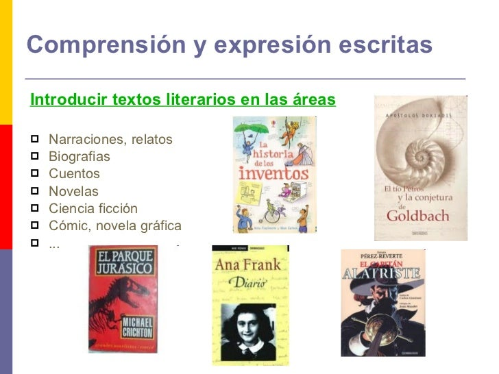 Comprensión y expresión escritas <ul><li>Introducir textos literarios en las áreas </li></ul><ul><li>Narraciones, relatos ...