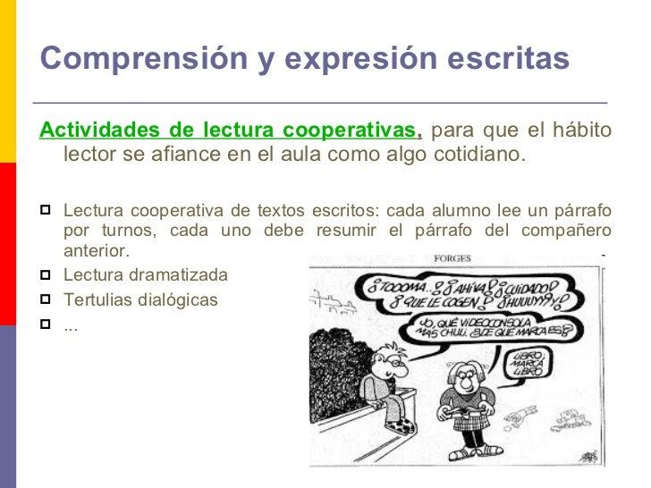 Comprensión y expresión escritas <ul><li>Actividades de lectura cooperativas ,  para que el hábito lector se afiance en el...