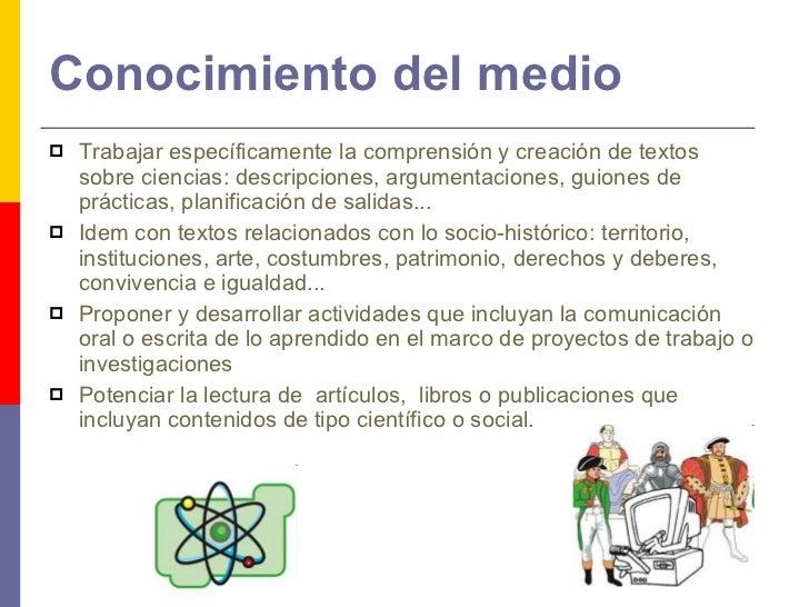 Conocimiento del medio <ul><li>Trabajar específicamente la comprensión y creación de textos sobre ciencias: descripciones,...