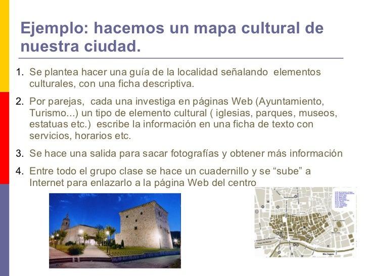 Ejemplo: hacemos un mapa cultural de nuestra ciudad.   <ul><li>Se plantea hacer una guía de la localidad señalando  elemen...