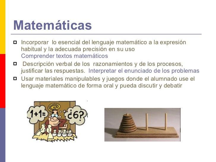 Matemáticas <ul><li>Incorporar  lo esencial del lenguaje matemático a la expresión habitual y la adecuada precisión en su ...